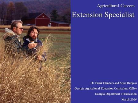 Agricultural Careers Extension Specialist Dr. Frank Flanders and Anna Burgess Georgia Agricultural Education Curriculum Office Georgia Department of Education.