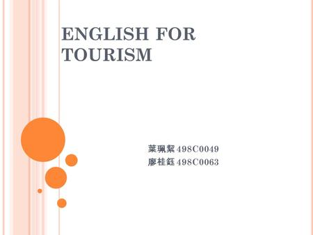 ENGLISH FOR TOURISM 葉珮絜 498C0049 廖桂鈺 498C0063. B ACKGROUND I NFORMATION 1. gender: male 2. Age: 26-30 3. Highest degree: Taiwan Shoufu University 4. Current.