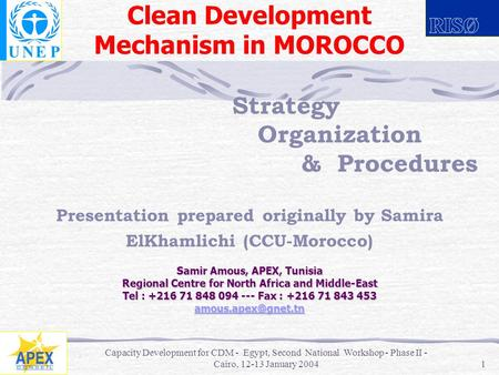 Capacity Development for CDM - Egypt, Second National Workshop - Phase II - Cairo, 12-13 January 2004 1 Samir Amous, APEX, Tunisia Regional Centre for.