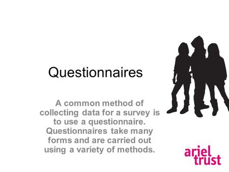 Questionnaires A common method of collecting data for a survey is to use a questionnaire. Questionnaires take many forms and are carried out using a variety.