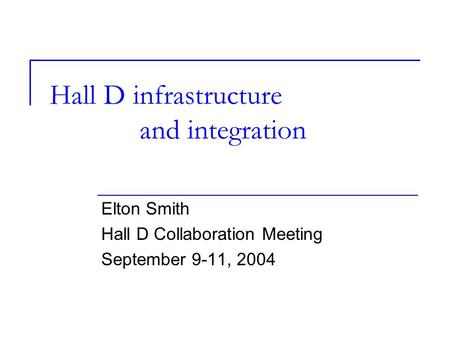 Hall D infrastructure and integration Elton Smith Hall D Collaboration Meeting September 9-11, 2004.