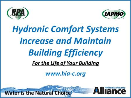 Water is the Natural Choice Hydronic Comfort Systems Increase and Maintain Building Efficiency For the Life of Your Building www.hia-c.org.