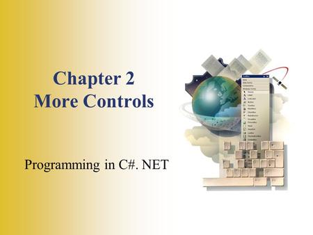 Chapter 2 More Controls Programming in C#. NET. 1- 2 Objectives Use text boxes, group boxes, check boxes, radio buttons, and picture boxes effectively.
