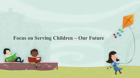 Focus on Serving Children – Our Future. Copyright Copyright © Texas Education Agency, 2013. All rights reserved. Copyright © Texas Education Agency, 2013.