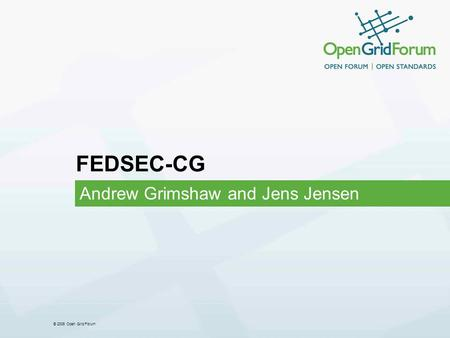 © 2006 Open Grid Forum FEDSEC-CG Andrew Grimshaw and Jens Jensen.