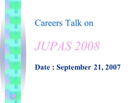 Careers Talk on JUPAS 2008 Date : September 21, 2007.