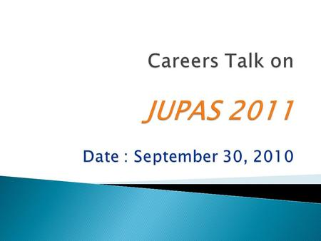  JUPAS 2011 Application Procedure & Advice  Briefings on individual programmes  Group Discussion by K.K. Lee by WYK old boys.