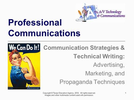 1 Professional Communications Communication Strategies & Technical Writing: Advertising, Marketing, and Propaganda Techniques Copyright © Texas Education.