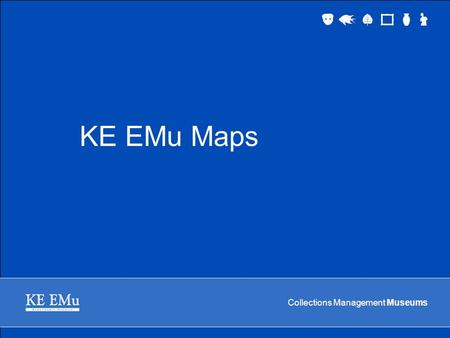 Collections Management Museums KE EMu Maps. Collections Management Museums 2 September 2005 Types of Mapping available Geographical Maps Building Locations.
