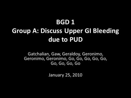 BGD 1 Group A: Discuss Upper GI Bleeding due to PUD Gatchalian, Gaw, Geraldoy, Geronimo, Geronimo, Geronimo, Go, Go, Go, Go, Go, Go, Go, Go, Go January.
