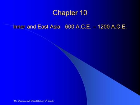Chapter 10 Inner and East Asia 600 A.C.E. – 1200 A.C.E. Mr. Quintana AP World History 9 th Grade.