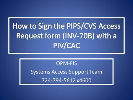 OPM-FIS Systems Access Support Team 724-794-5612 x4600.