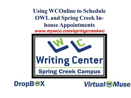 Using WCOnline to Schedule OWL and Spring Creek In- house Appointments www.mywco.com/springcreekwc.