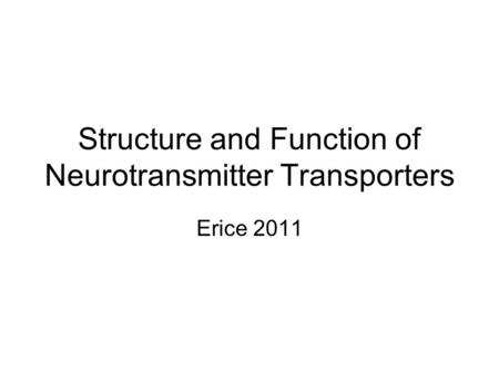 Structure and Function of Neurotransmitter Transporters Erice 2011.