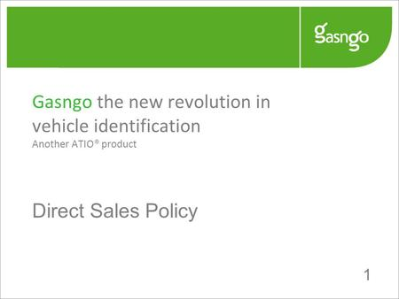 1 Gasngo the new revolution in vehicle identification Another ATIO® product Direct Sales Policy.