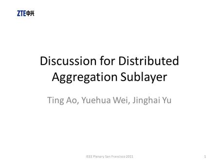 Discussion for Distributed Aggregation Sublayer Ting Ao, Yuehua Wei, Jinghai Yu 1IEEE Plenary San Francisco 2011.