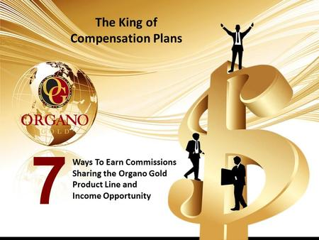 The King of Compensation Plans Ways To Earn Commissions Sharing the Organo Gold Product Line and Income Opportunity 7.