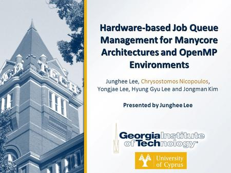 Hardware-based Job Queue Management for Manycore Architectures and OpenMP Environments Junghee Lee, Chrysostomos Nicopoulos, Yongjae Lee, Hyung Gyu Lee.