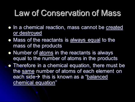 Law of Conservation of Mass In a chemical reaction, mass cannot be created or destroyed In a chemical reaction, mass cannot be created or destroyed Mass.