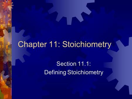 Chapter 11: Stoichiometry Section 11.1: Defining Stoichiometry.