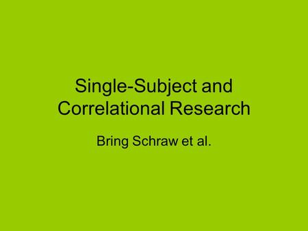 Single-Subject and Correlational Research Bring Schraw et al.