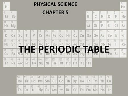 THE PERIODIC TABLE PHYSICAL SCIENCE CHAPTER 5. SECTION 1 ORGANIZING THE ELEMENTS.