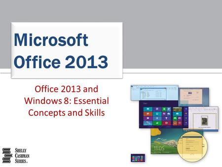 Office 2013 and Windows 8: Essential Concepts and Skills Microsoft Office 2013.