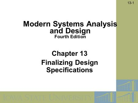 13-1 Chapter 13 Finalizing Design Specifications Modern Systems Analysis and Design Fourth Edition.