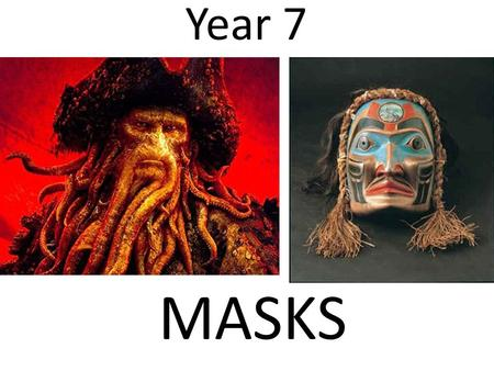 Year 7 MASKS. LEARNING OBJECTIVES: MUST: UNDERSTAND HOW MASKS ARE USED IN A VARIETY OF CULTURES AND COUNTRIES. SHOULD: DEMONSTRATE AN ABILITY TO CONTROL.