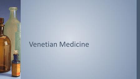 Venetian Medicine. What was there technique and logic? The Three Methods.