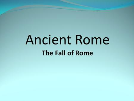 Ancient Rome The Fall of Rome. SSWH3 The student will examine the political, philosophical, and cultural interaction of Classical Mediterranean societies.