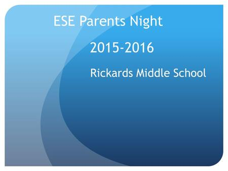 2015-2016 Rickards Middle School ESE Parents Night.
