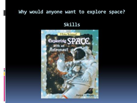 Why would anyone want to explore space? Skills. Grammar: Subjects The subject of a sentence tells who or what does something.  Neil Armstrong walked.