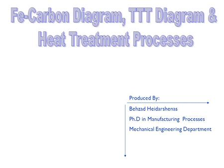 Behzad Heidarshenas Ph.D in Manufacturing Processes Mechanical Engineering Department Produced By: