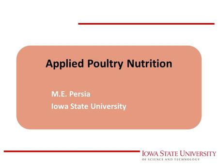Applied Poultry Nutrition M.E. Persia Iowa State University.