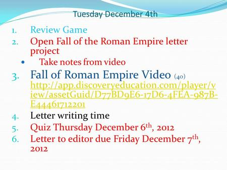 Tuesday December 4th 1. Review Game 2. Open Fall of the Roman Empire letter project Take notes from video 3. Fall of Roman Empire Video (40)
