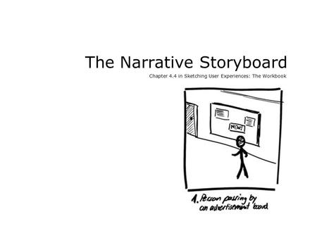 The Narrative Storyboard Chapter 4.4 in Sketching User Experiences: The Workbook.