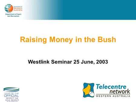 RESPECT THE ROLE; RESPECT THE PERSON Raising Money in the Bush Westlink Seminar 25 June, 2003.