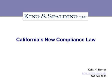 California's New Compliance Law Kelly N. Reeves 202.661.7850.