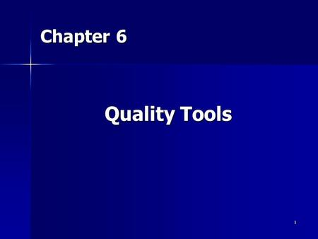 1 Chapter 6 Quality Tools. 2 The Seven Basic Quality Tools. Flowcharts Check Sheets Histograms Pareto Analysis Scatter Diagrams Control Charts Cause-and-Effect.