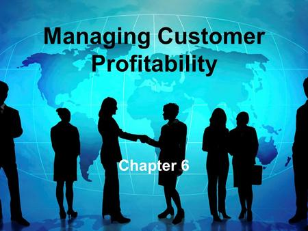 "Managing Customer Profitability Chapter 6. Customer profitability  Applying ABC to customers or customer groups  Customer is the ""cost object""  What."