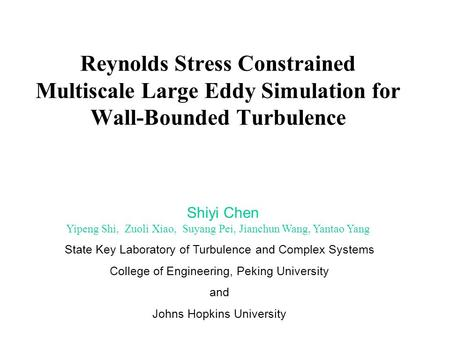 Reynolds Stress Constrained Multiscale Large Eddy Simulation for Wall-Bounded Turbulence Shiyi Chen Yipeng Shi, Zuoli Xiao, Suyang Pei, Jianchun Wang,