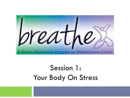 Session 1: Your Body On Stress. Welcome! This session… … we will learn about the stress response, how it impacts our health, and identify personal stress.