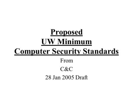 Proposed UW Minimum Computer Security Standards From C&C 28 Jan 2005 Draft.