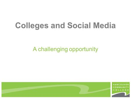 Colleges and Social Media A challenging opportunity.
