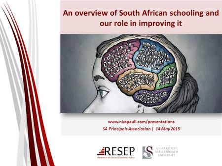 An overview of South African <strong>schooling</strong> and our role in improving it www.nicspaull.com/presentations SA Principals Association | 14 May 2015.