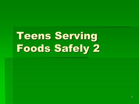 1 Teens Serving Foods Safely 2. 2  What are the 4 most common types of food borne illness??