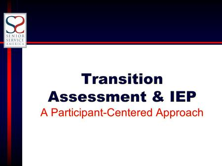 Transition Assessment & IEP A Participant-Centered Approach.