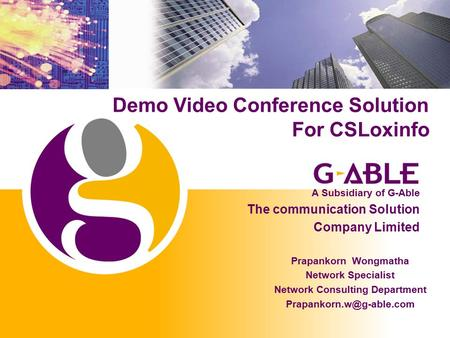 Demo Video Conference Solution For CSLoxinfo Prapankorn Wongmatha Network Specialist Network Consulting Department A Subsidiary.