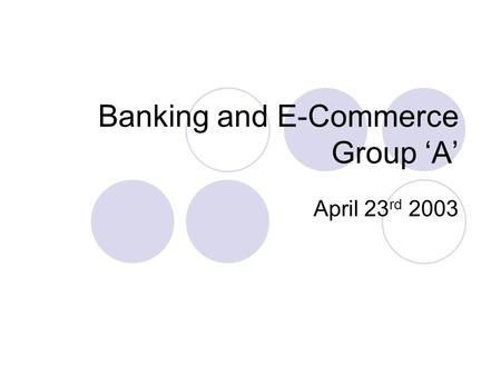 Banking and E-Commerce Group 'A' April 23 rd 2003.